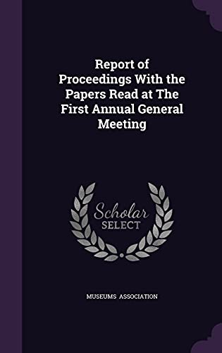 9781356494132: Report of Proceedings with the Papers Read at the First Annual General Meeting