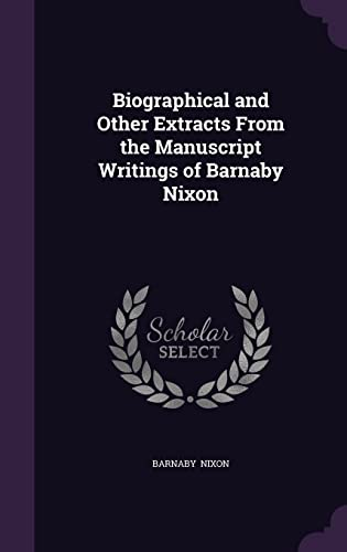 9781356498444: Biographical and Other Extracts from the Manuscript Writings of Barnaby Nixon