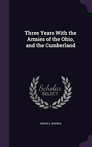 9781356500208: Three Years with the Armies of the Ohio, and the Cumberland