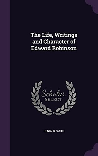 9781356501892: The Life, Writings and Character of Edward Robinson