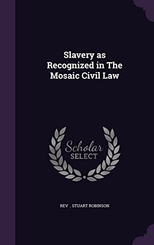 9781356508150: Slavery as Recognized in the Mosaic Civil Law