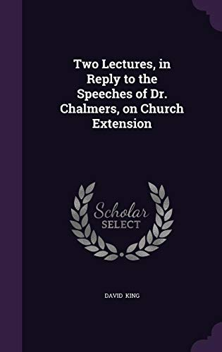 9781356515646: Two Lectures, in Reply to the Speeches of Dr. Chalmers, on Church Extension