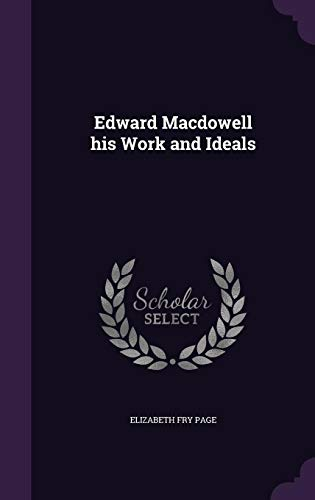 9781356529049: Edward MacDowell His Work and Ideals