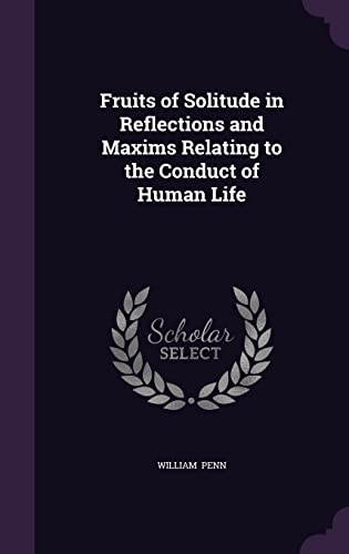 9781356538676: Fruits of Solitude in Reflections and Maxims Relating to the Conduct of Human Life