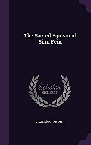 9781356565597: The Sacred Egoism of Sinn Fein