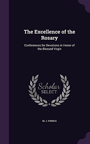 9781356567904: The Excellence of the Rosary: Conferences for Devotions in Honor of the Blessed Virgin