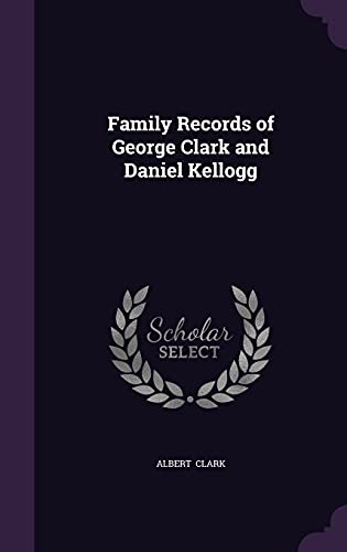 9781356575008: Family Records of George Clark and Daniel Kellogg