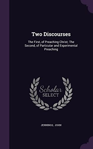 9781356579648: Two Discourses: The First, of Preaching Christ; The Second, of Particular and Experimental Preaching