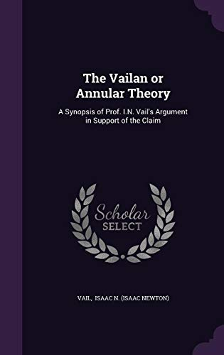 9781356593514: The Vailan or Annular Theory: A Synopsis of Prof. I.N. Vail's Argument in Support of the Claim