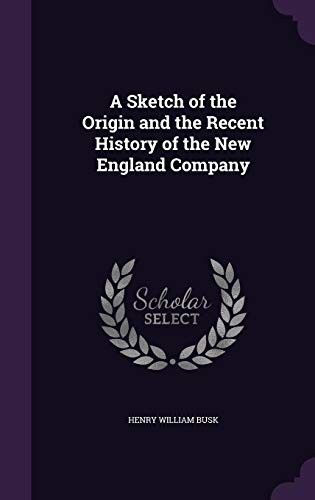 9781356596973: A Sketch of the Origin and the Recent History of the New England Company
