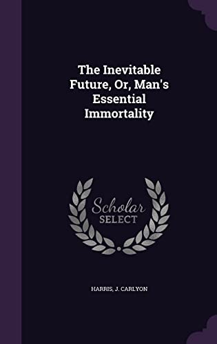 9781356599646: The Inevitable Future, Or, Man's Essential Immortality