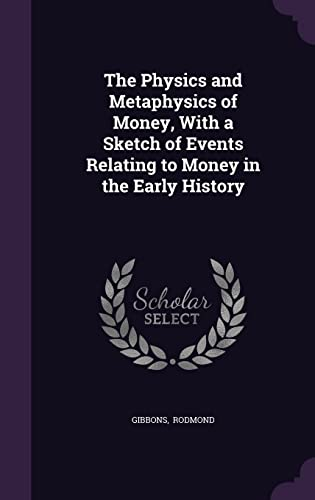 9781356600823: The Physics and Metaphysics of Money, with a Sketch of Events Relating to Money in the Early History