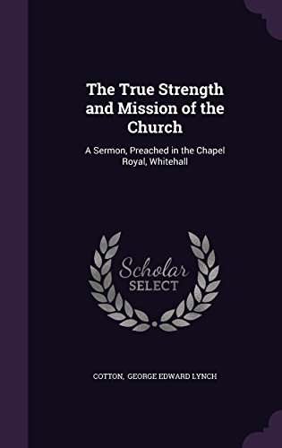9781356604845: The True Strength and Mission of the Church: A Sermon, Preached in the Chapel Royal, Whitehall
