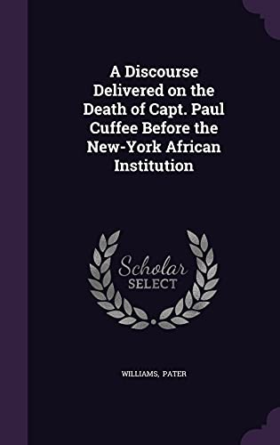 9781356609567: A Discourse Delivered on the Death of Capt. Paul Cuffee Before the New-York African Institution