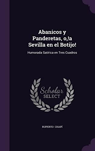 9781356616404: Abanicos y Panderetas, O, !A Sevilla En El Botijo!: Humorada Satirica En Tres Cuadros
