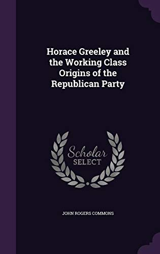 9781356618484: Horace Greeley and the Working Class Origins of the Republican Party