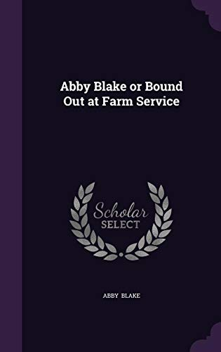 9781356620777: Abby Blake or Bound Out at Farm Service