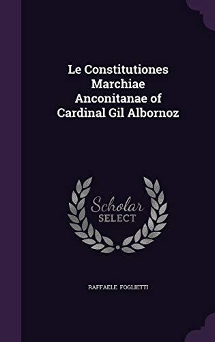 Le Constitutiones Marchiae Anconitanae of Cardinal Gil: Raffaele Foglietti
