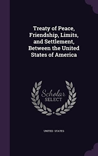 9781356627738: Treaty of Peace, Friendship, Limits, and Settlement, Between the United States of America
