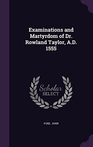 9781356628933: Examinations and Martyrdom of Dr. Rowland Taylor, A.D. 1555