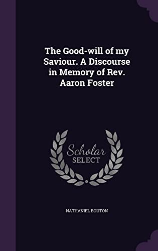 9781356635009: The Good-Will of My Saviour. a Discourse in Memory of REV. Aaron Foster