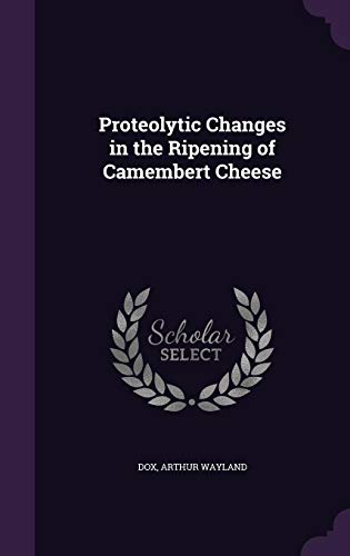 9781356638475: Proteolytic Changes in the Ripening of Camembert Cheese