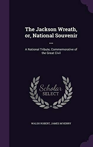 9781356647217: The Jackson Wreath, Or, National Souvenir ...: A National Tribute, Commemorative of the Great Civil