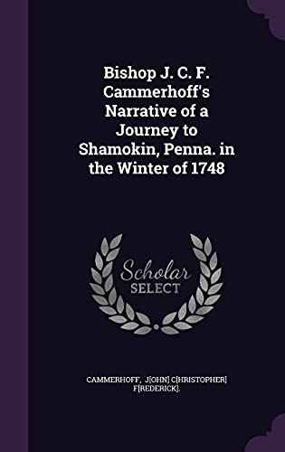 9781356655694: Bishop J. C. F. Cammerhoff's Narrative of a Journey to Shamokin, Penna. in the Winter of 1748