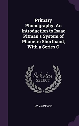 9781356667918: Primary Phonography. an Introduction to Isaac Pitman's System of Phonetic Shorthand; With a Series O