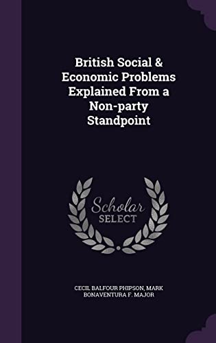British Social Economic Problems Explained from a: Cecil Balfour Phipson,