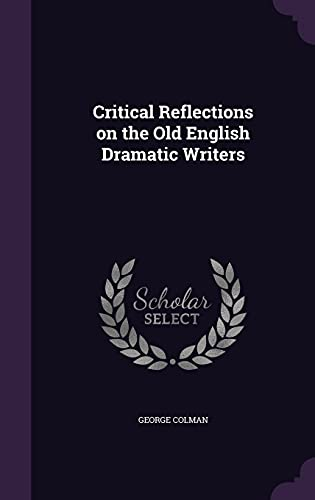 9781356675630: Critical Reflections on the Old English Dramatic Writers