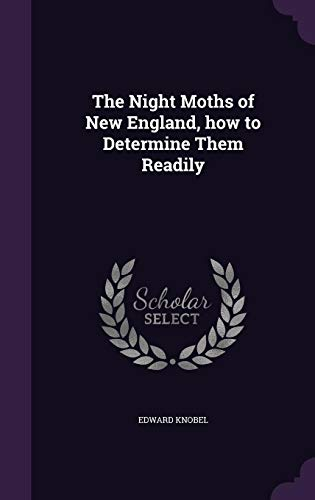 9781356702046: The Night Moths of New England, How to Determine Them Readily