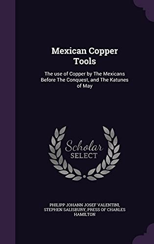 9781356722570: Mexican Copper Tools: The Use of Copper by the Mexicans Before the Conquest, and the Katunes of May