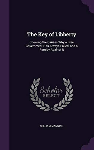 9781356745531: The Key of Libberty: Shewing the Causes Why a Free Government Has Always Failed, and a Remidy Against It