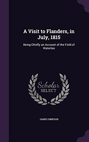 9781356748105: A Visit to Flanders, in July, 1815: Being Chiefly an Account of the Field of Waterloo