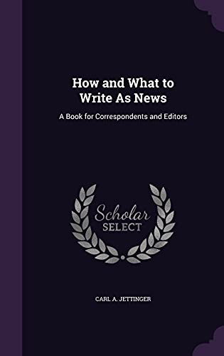 9781356753406: How and What to Write as News: A Book for Correspondents and Editors