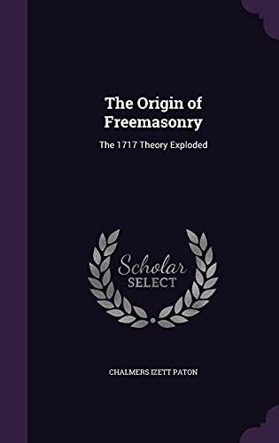 9781356764617: The Origin of Freemasonry: The 1717 Theory Exploded