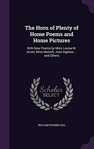 The Horn of Plenty of Home Poems: William Fearing Gill