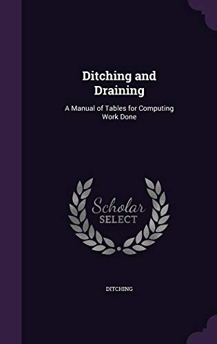 9781356776689: Ditching and Draining: A Manual of Tables for Computing Work Done