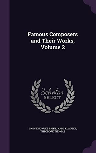 Famous Composers and Their Works, Volume 2: John Knowles Paine,