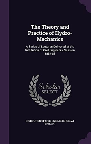 9781356782420: The Theory and Practice of Hydro-Mechanics: A Series of Lectures Delivered at the Institution of Civil Engineers, Session 1884-85