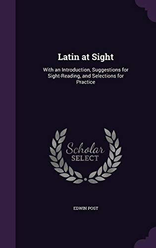 9781356784059: Latin at Sight: With an Introduction, Suggestions for Sight-Reading, and Selections for Practice