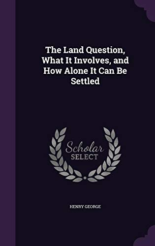 9781356803491: The Land Question, What It Involves, and How Alone It Can Be Settled