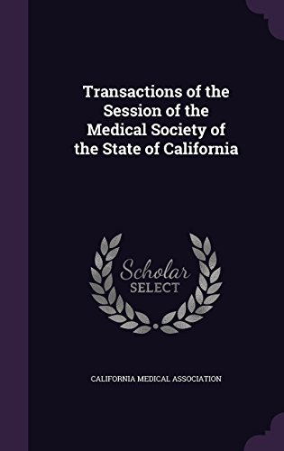 9781356804696: Transactions of the Session of the Medical Society of the State of California
