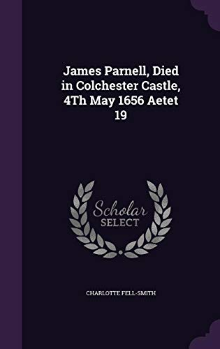 9781356813353: James Parnell, Died in Colchester Castle, 4th May 1656 Aetet 19