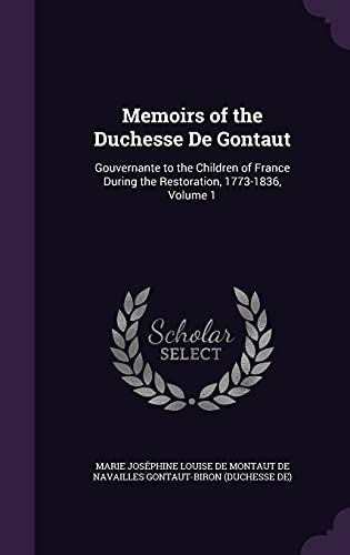 9781356819249: Memoirs of the Duchesse de Gontaut: Gouvernante to the Children of France During the Restoration, 1773-1836, Volume 1