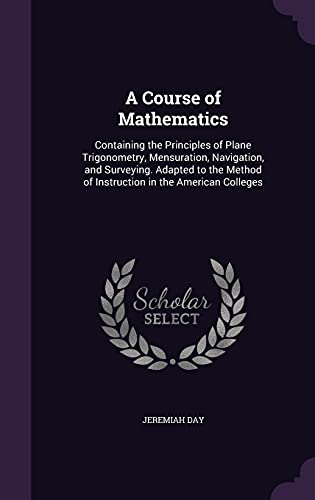 A Course of Mathematics: Containing the Principles: Jeremiah Day