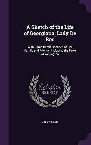 9781356825684: A Sketch of the Life of Georgiana, Lady de Ros: With Some Reminiscences of Her Family and Friends, Including the Duke of Wellington