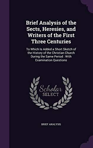 9781356836765: Brief Analysis of the Sects, Heresies, and Writers of the First Three Centuries: To Which Is Added a Short Sketch of the History of the Christian ... the Same Period: With Examination Questions