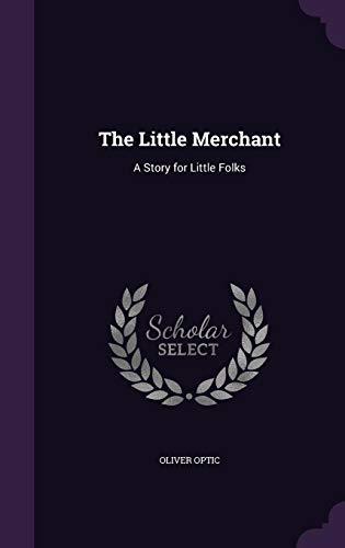 9781356839094: The Little Merchant: A Story for Little Folks